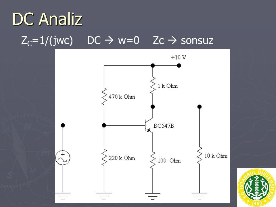 DC Analiz ZC=1/(jwc) DC  w=0 Zc  sonsuz