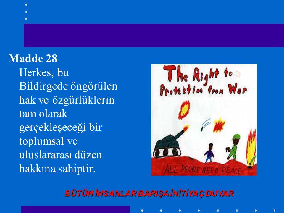 Madde 28 Herkes, bu Bildirgede öngörülen hak ve özgürlüklerin tam olarak gerçekleşeceği bir toplumsal ve uluslararası düzen hakkına sahiptir.