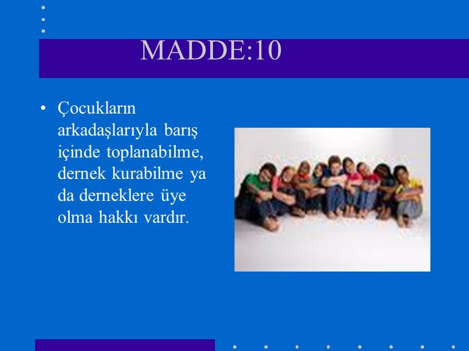 MADDE:10 Çocukların arkadaşlarıyla barış içinde toplanabilme, dernek kurabilme ya da derneklere üye olma hakkı vardır.