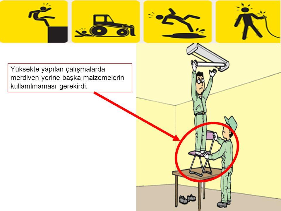 Yüksekte yapılan çalışmalarda merdiven yerine başka malzemelerin kullanılmaması gerekirdi.