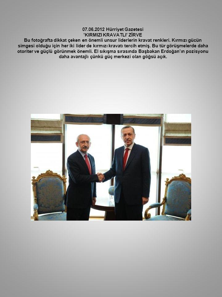 07.06.2012 Hürriyet Gazetesi KIRMIZI KRAVATLI ZİRVE Bu fotoğrafta dikkat çeken en önemli unsur liderlerin kravat renkleri.