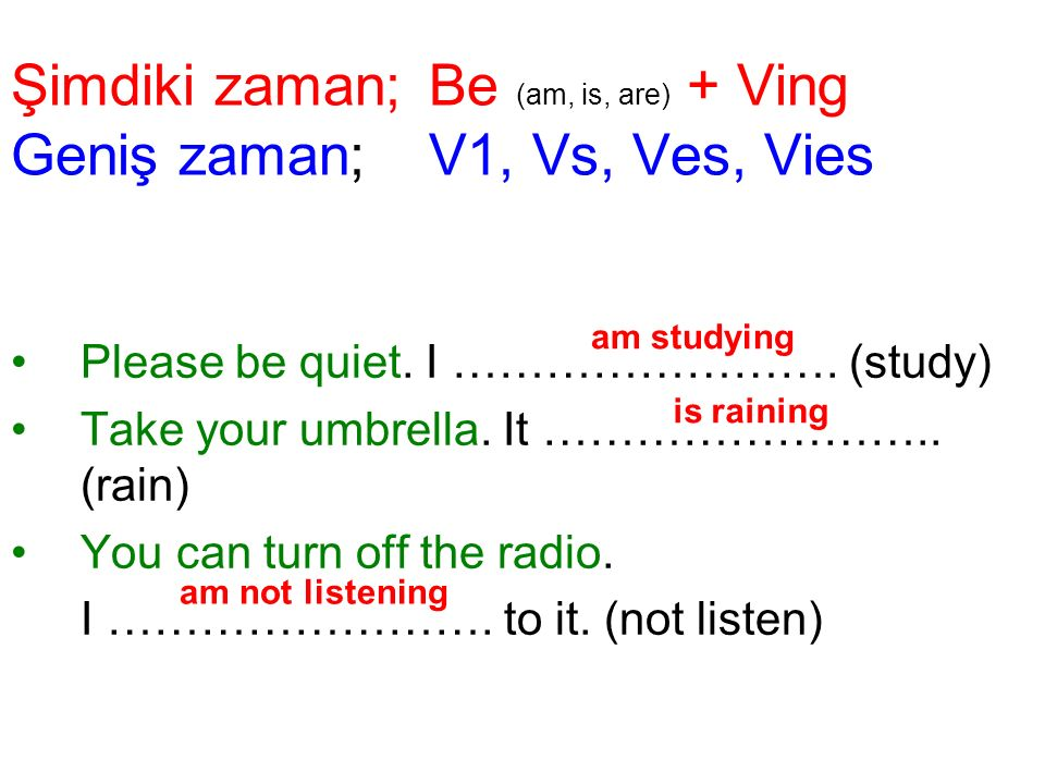 Şimdiki zaman; Be (am, is, are) + Ving Geniş zaman; V1, Vs, Ves, Vies