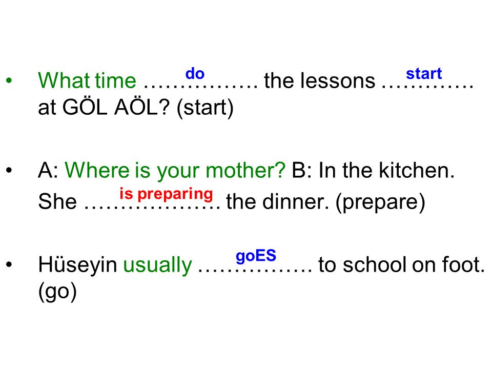What time ……………. the lessons …………. at GÖL AÖL (start)