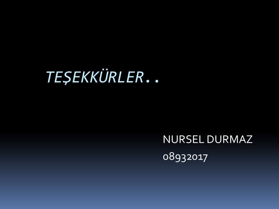 TEŞEKKÜRLER.. NURSEL DURMAZ 08932017