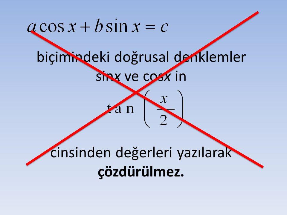 biçimindeki doğrusal denklemler sinx ve cosx in cinsinden değerleri yazılarak çözdürülmez.