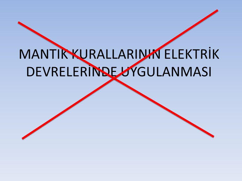 MANTIK KURALLARININ ELEKTRİK DEVRELERİNDE UYGULANMASI