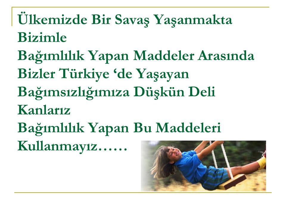 Ülkemizde Bir Savaş Yaşanmakta Bizimle Bağımlılık Yapan Maddeler Arasında Bizler Türkiye 'de Yaşayan Bağımsızlığımıza Düşkün Deli Kanlarız Bağımlılık Yapan Bu Maddeleri Kullanmayız……