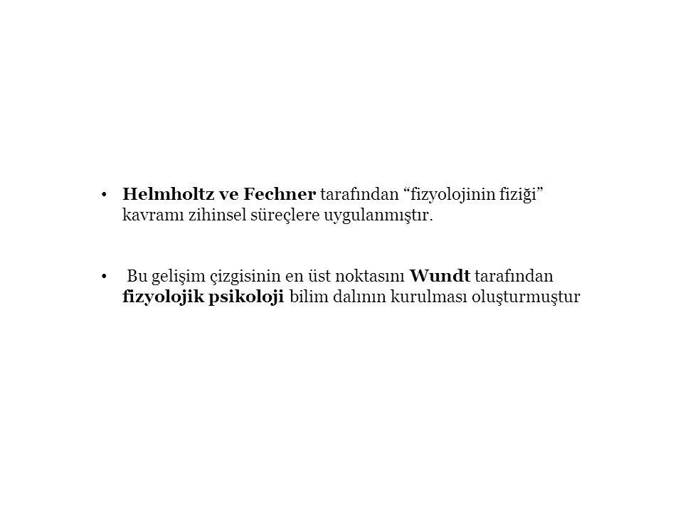 Helmholtz ve Fechner tarafından fizyolojinin fiziği kavramı zihinsel süreçlere uygulanmıştır.