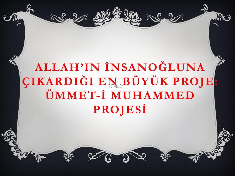 ALLAH'IN İNSANOĞLUNA ÇIKARDIĞI EN BÜYÜK PROJE: ÜMMET-İ MUHAMMED PROJESİ