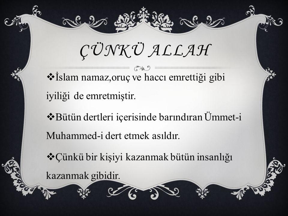 Çünkü Allah İslam namaz,oruç ve haccı emrettiği gibi iyiliği de emretmiştir.