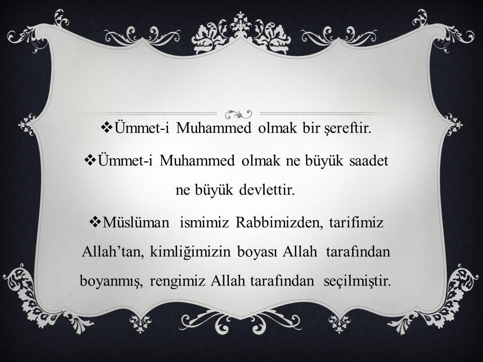 Ümmet-i Muhammed olmak bir şereftir.