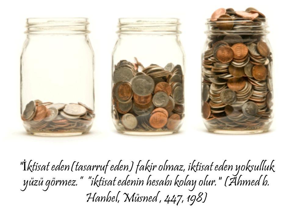İktisat eden(tasarruf eden) fakir olmaz, iktisat eden yoksulluk yüzü görmez. iktisat edenin hesabı kolay olur. (Ahmed b.