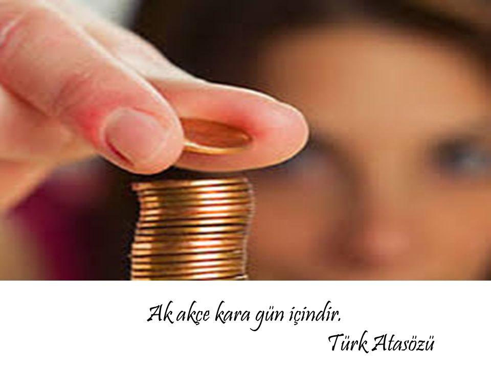 Ak akçe kara gün içindir. Türk Atasözü