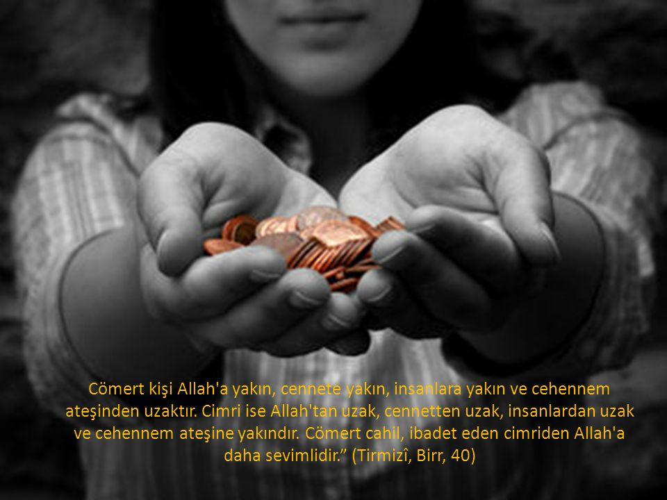 Cömert kişi Allah a yakın, cennete yakın, insanlara yakın ve cehennem ateşinden uzaktır.