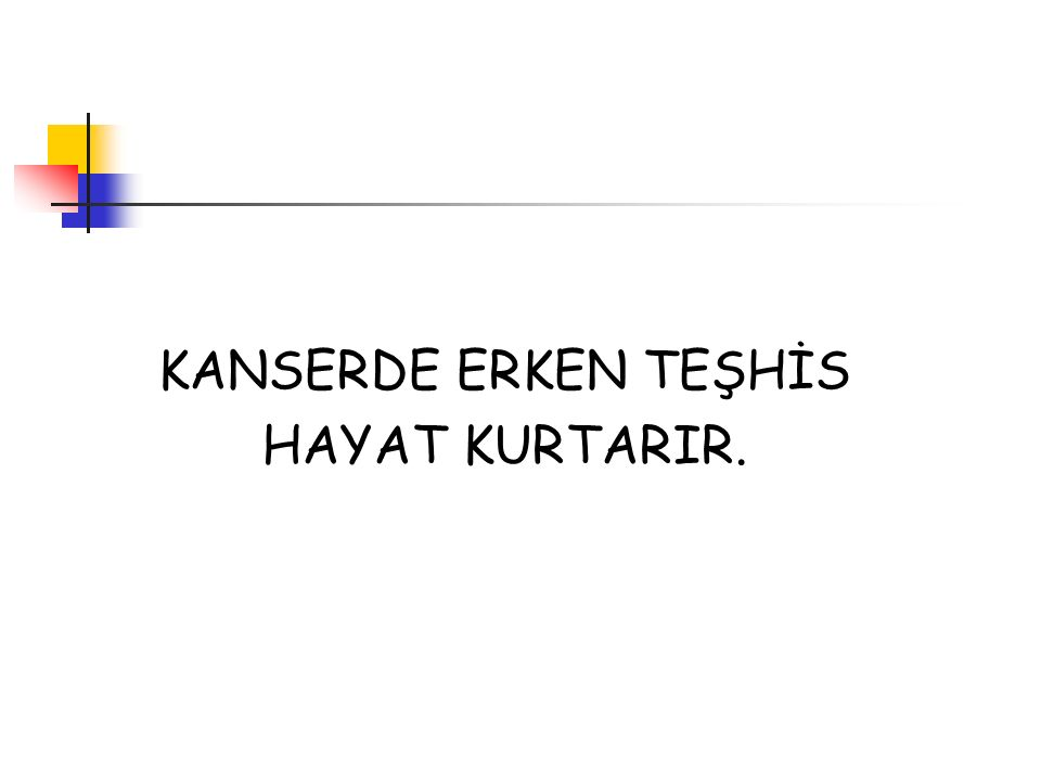 KANSERDE ERKEN TEŞHİS HAYAT KURTARIR.