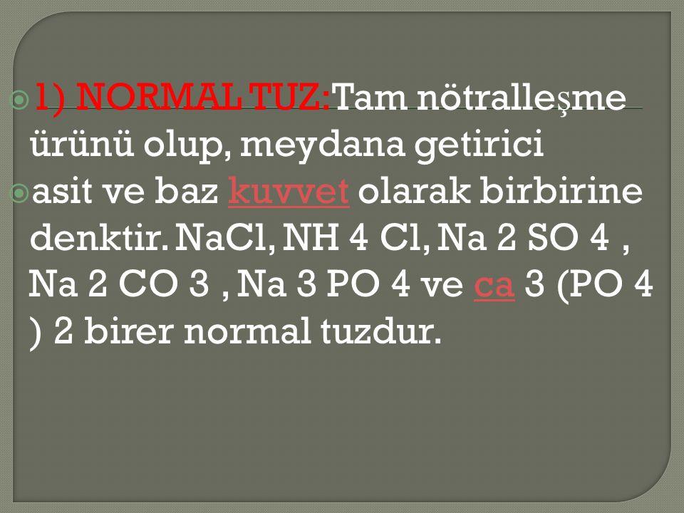 1) NORMAL TUZ:Tam nötralleşme ürünü olup, meydana getirici