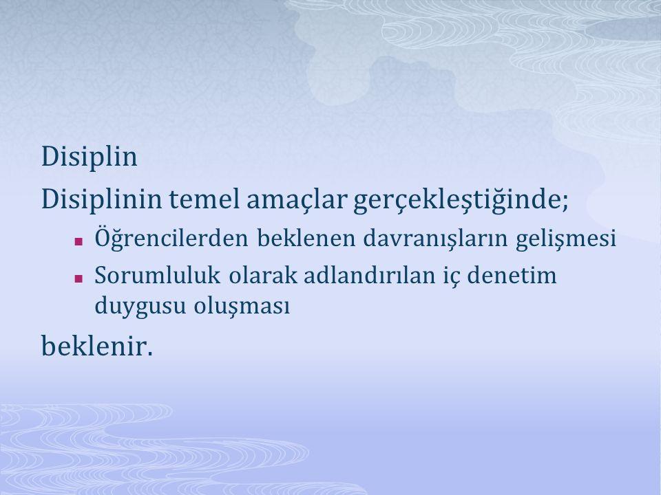 Disiplinin temel amaçlar gerçekleştiğinde;