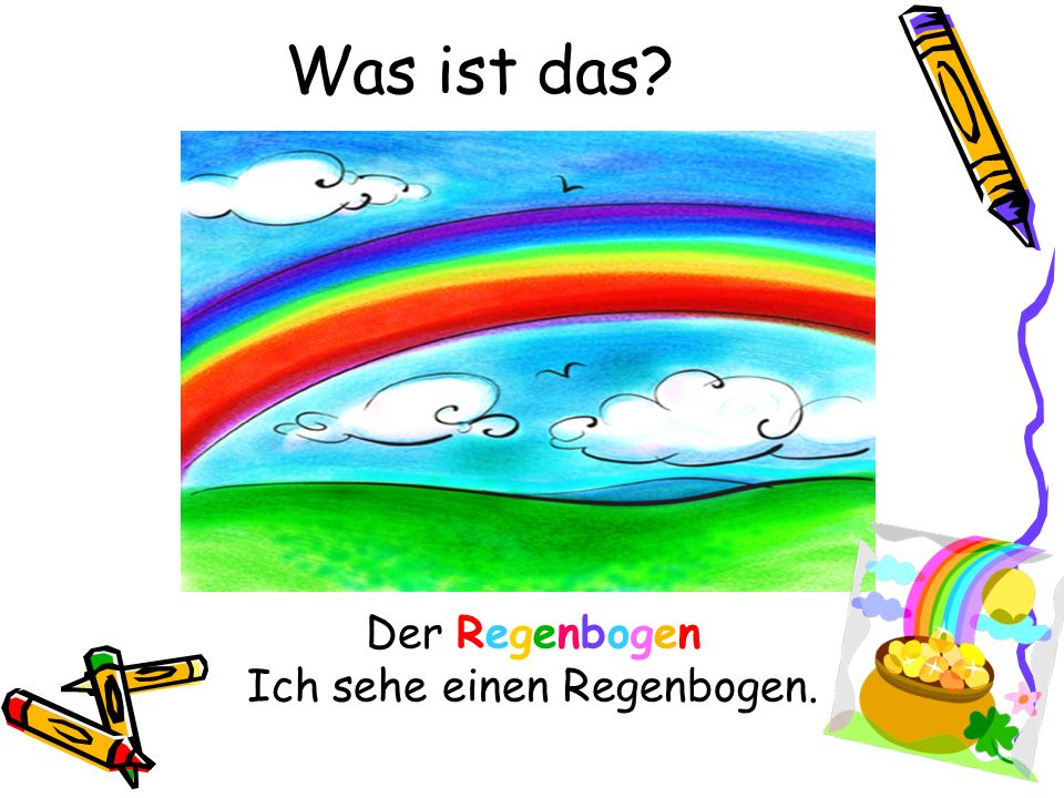 Ich sehe einen Regenbogen.