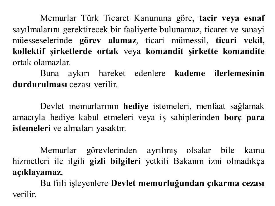 Memurlar Türk Ticaret Kanununa göre, tacir veya esnaf sayılmalarını gerektirecek bir faaliyette bulunamaz, ticaret ve sanayi müesseselerinde görev alamaz, ticari mümessil, ticari vekil, kollektif şirketlerde ortak veya komandit şirkette komandite ortak olamazlar.
