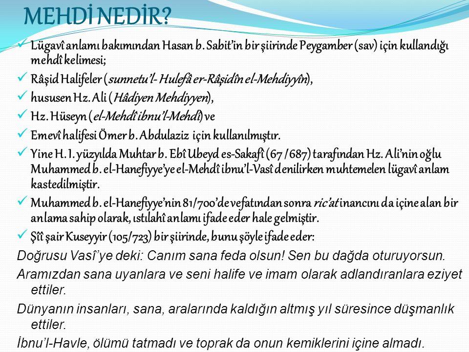 MEHDİ NEDİR Lügavî anlamı bakımından Hasan b. Sabit'in bir şiirinde Peygamber (sav) için kullandığı mehdî kelimesi;