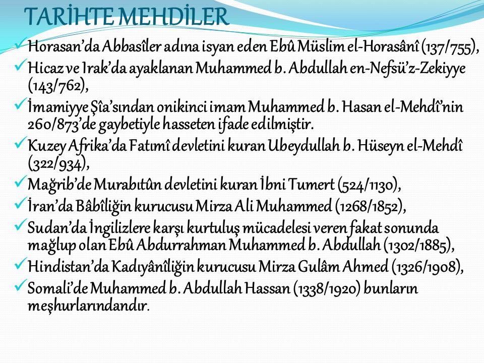 TARİHTE MEHDİLER Horasan'da Abbasîler adına isyan eden Ebû Müslim el-Horasânî (137/755),
