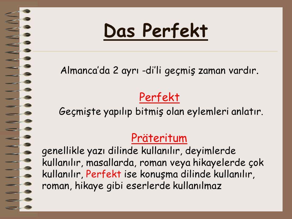 Das Perfekt Perfekt Geçmişte yapılıp bitmiş olan eylemleri anlatır.