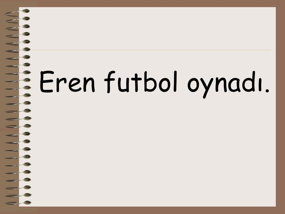 Eren futbol oynadı.