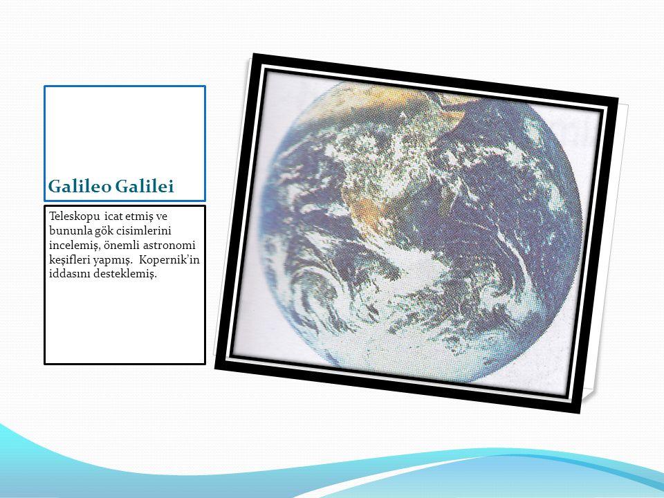Galileo Galilei Teleskopu icat etmiş ve bununla gök cisimlerini incelemiş, önemli astronomi keşifleri yapmış.