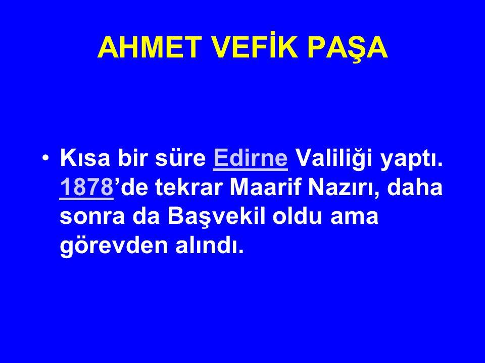 AHMET VEFİK PAŞA Kısa bir süre Edirne Valiliği yaptı.