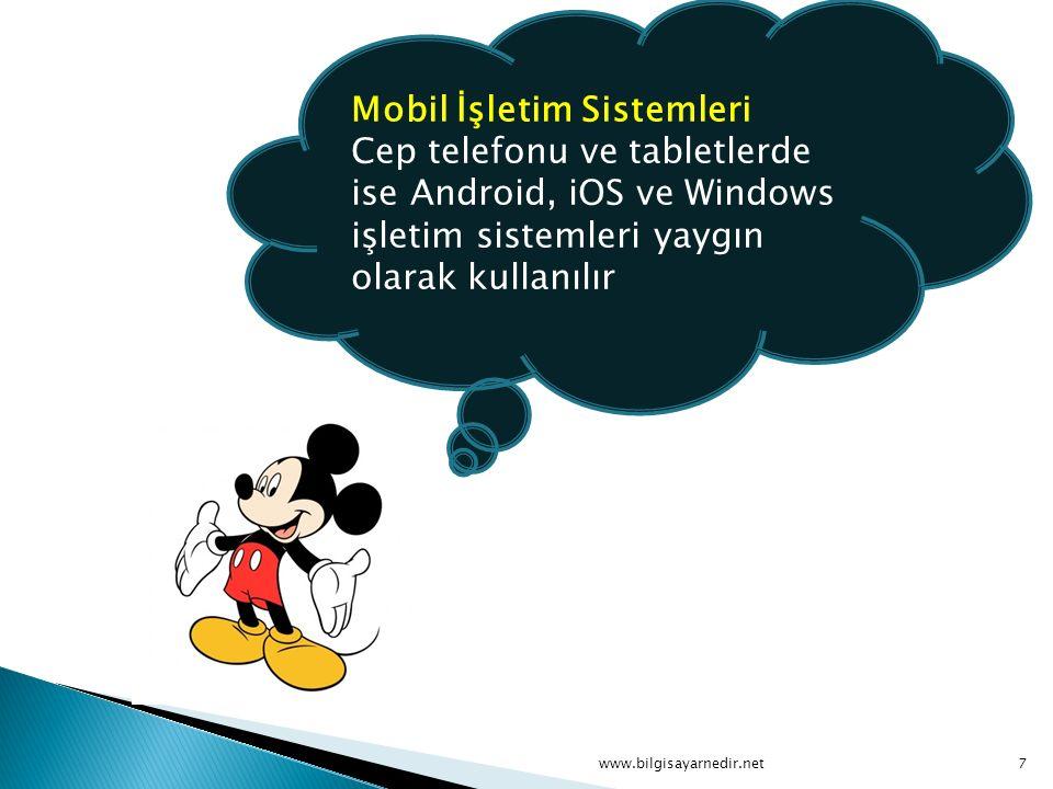 Mobil İşletim Sistemleri Cep telefonu ve tabletlerde ise Android, iOS ve Windows işletim sistemleri yaygın olarak kullanılır