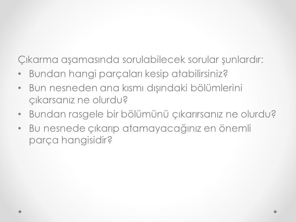 Çıkarma aşamasında sorulabilecek sorular şunlardır: