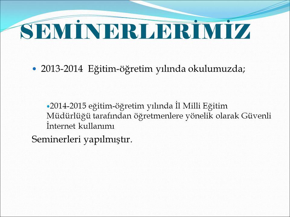 SEMİNERLERİMİZ 2013-2014 Eğitim-öğretim yılında okulumuzda;