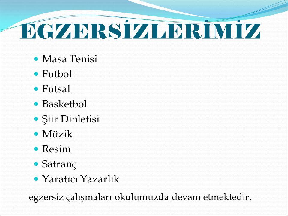 EGZERSİZLERİMİZ Masa Tenisi Futbol Futsal Basketbol Şiir Dinletisi