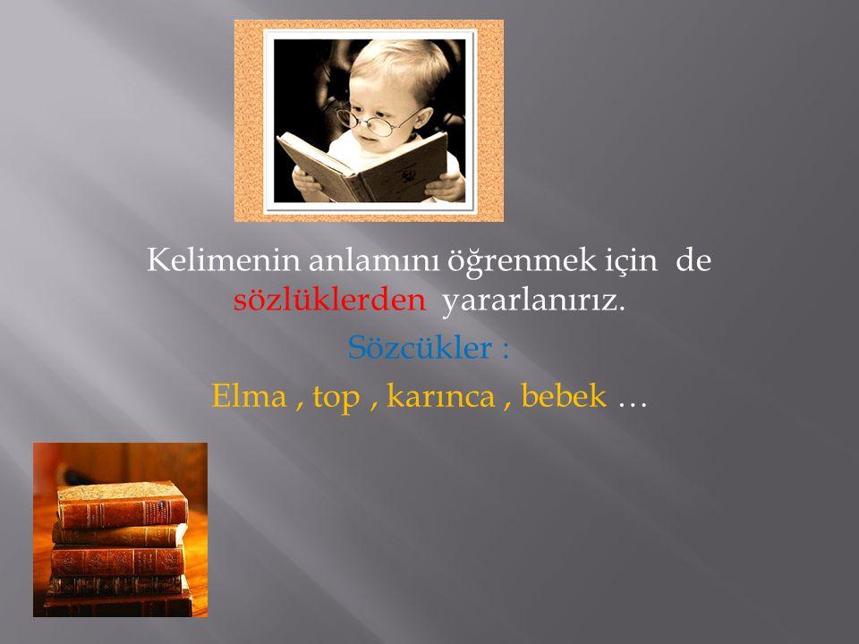- Kelimenin anlamını öğrenmek için de sözlüklerden yararlanırız.