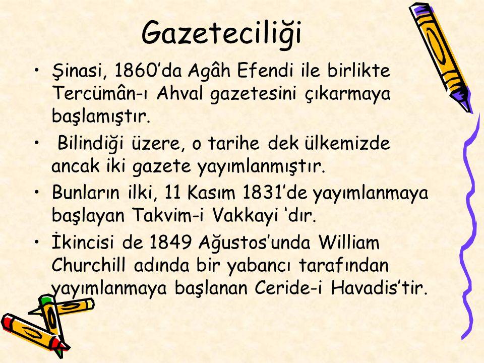 Gazeteciliği Şinasi, 1860'da Agâh Efendi ile birlikte Tercümân-ı Ahval gazetesini çıkarmaya başlamıştır.
