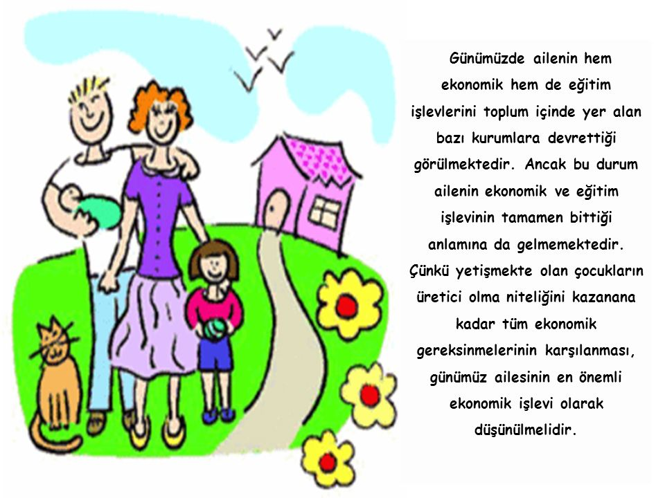 Günümüzde ailenin hem ekonomik hem de eğitim işlevlerini toplum içinde yer alan bazı kurumlara devrettiği görülmektedir.