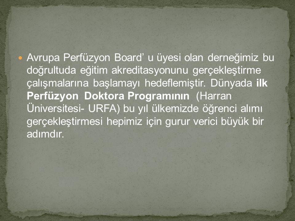 Avrupa Perfüzyon Board' u üyesi olan derneğimiz bu doğrultuda eğitim akreditasyonunu gerçekleştirme çalışmalarına başlamayı hedeflemiştir.
