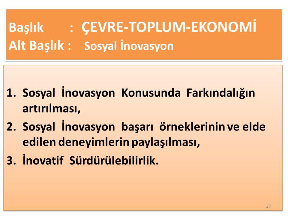 Başlık : ÇEVRE-TOPLUM-EKONOMİ Alt Başlık : Sosyal İnovasyon