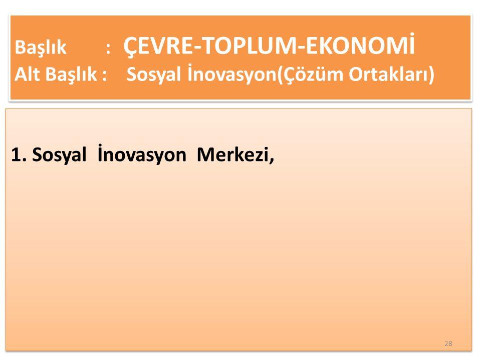 Başlık : ÇEVRE-TOPLUM-EKONOMİ Alt Başlık : Sosyal İnovasyon(Çözüm Ortakları)