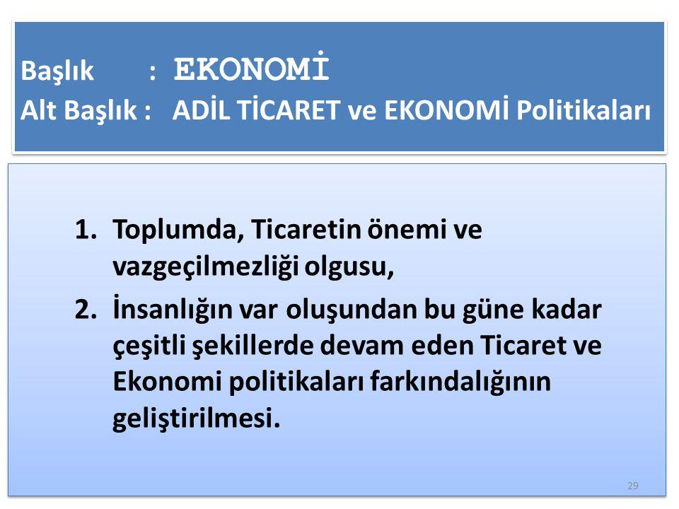 Başlık : EKONOMİ Alt Başlık : ADİL TİCARET ve EKONOMİ Politikaları