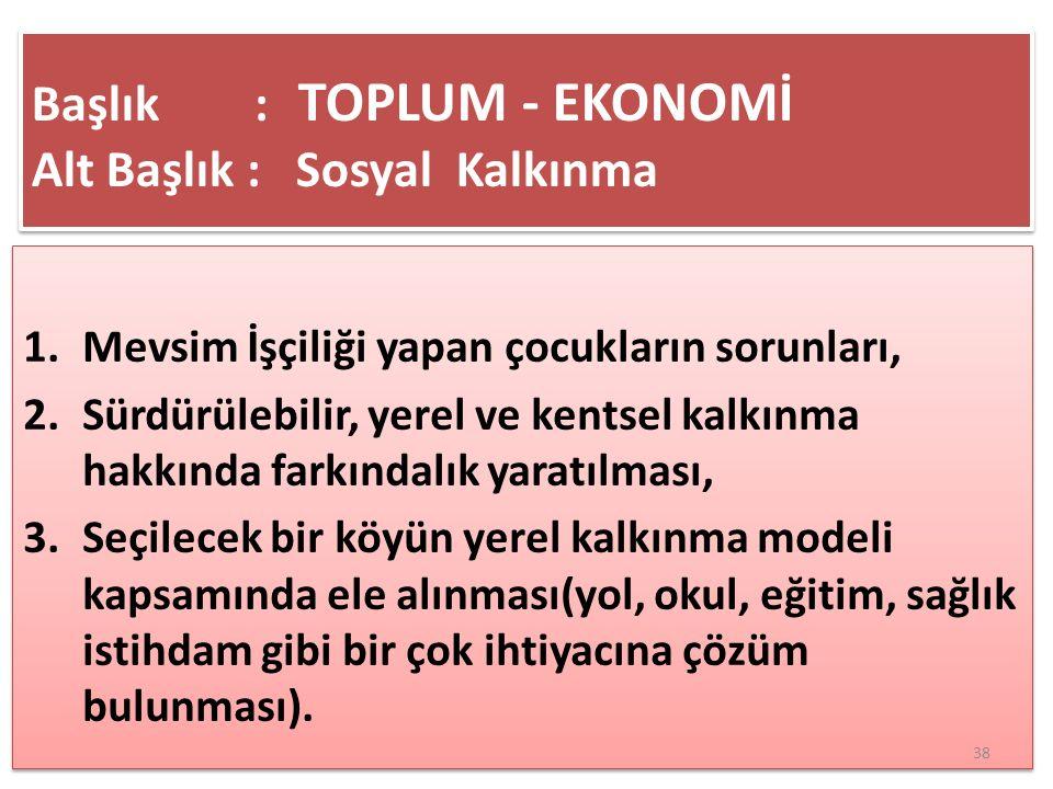 Başlık : TOPLUM - EKONOMİ Alt Başlık : Sosyal Kalkınma