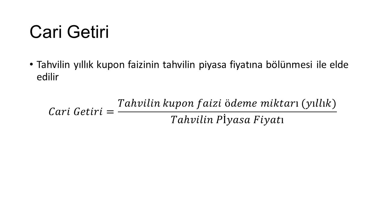 Cari Getiri Tahvilin yıllık kupon faizinin tahvilin piyasa fiyatına bölünmesi ile elde edilir.
