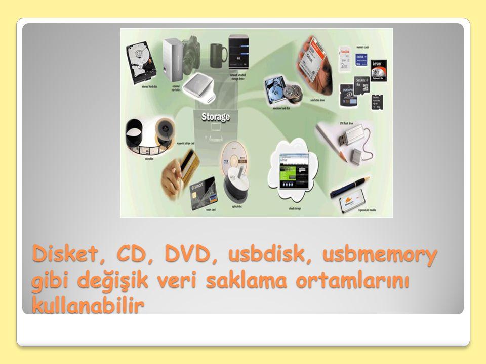 Disket, CD, DVD, usbdisk, usbmemory gibi değişik veri saklama ortamlarını kullanabilir