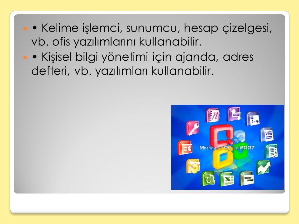 • Kelime işlemci, sunumcu, hesap çizelgesi, vb