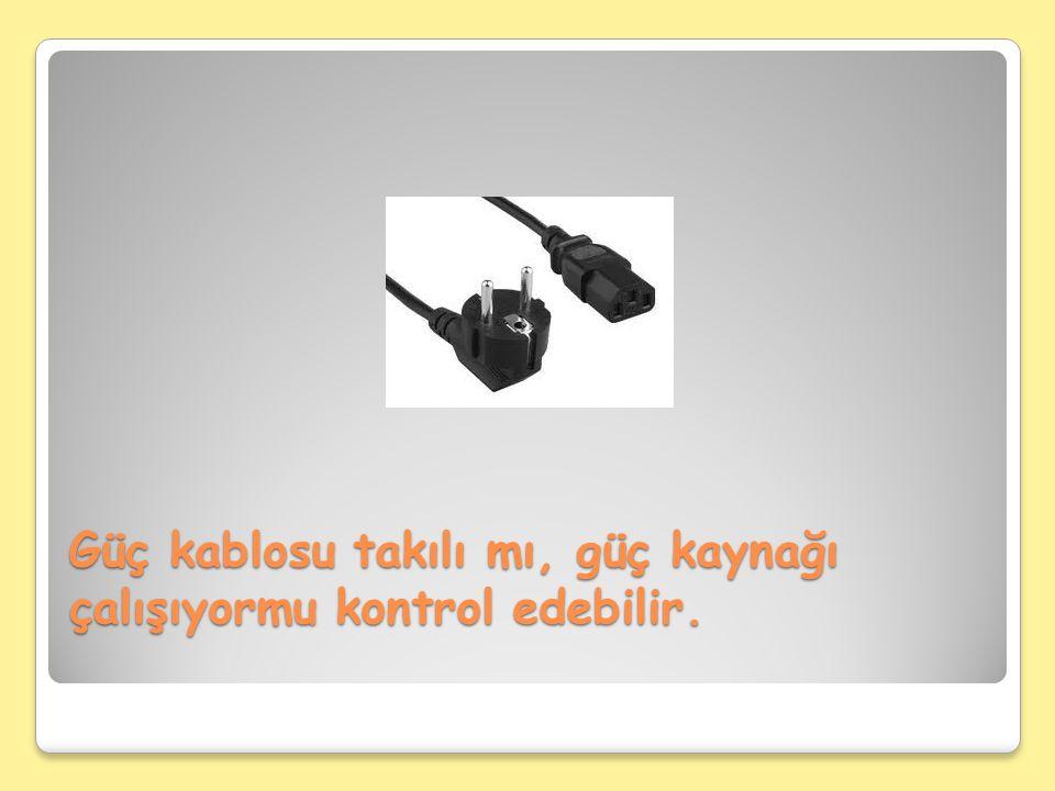 Güç kablosu takılı mı, güç kaynağı çalışıyormu kontrol edebilir.