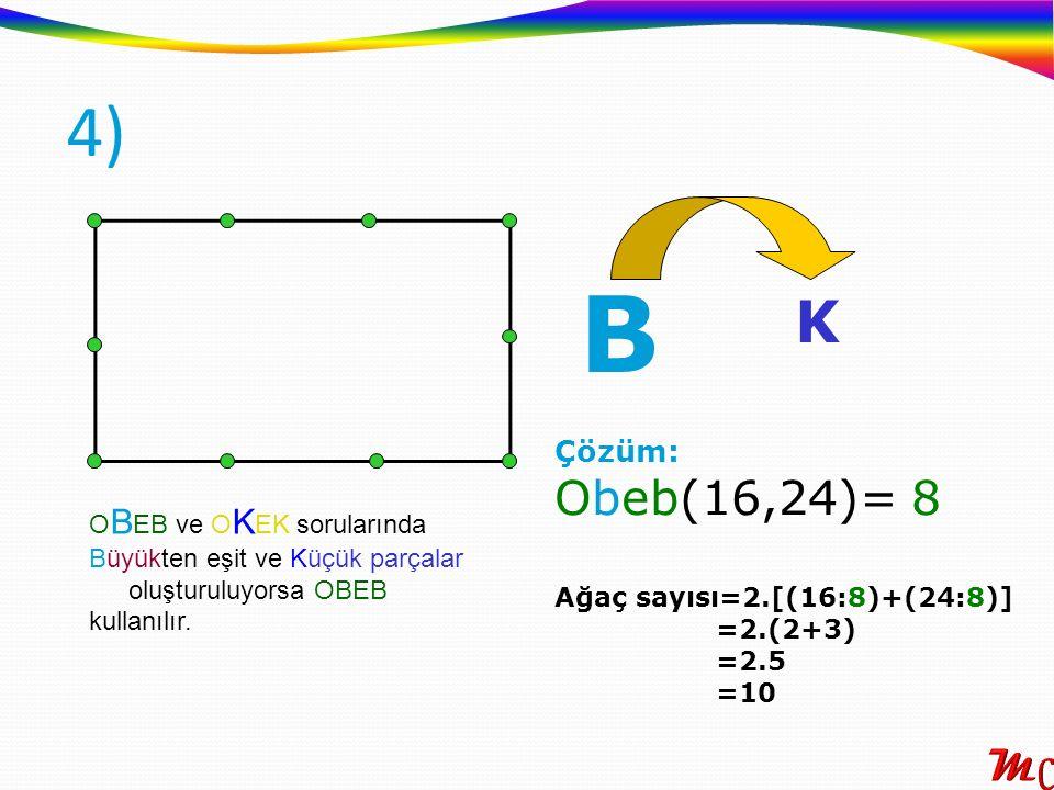 B 4) K Obeb(16,24)= 8 Çözüm: OBEB ve OKEK sorularında