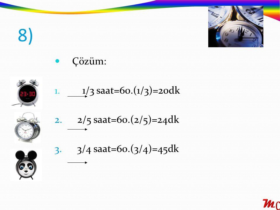8) Çözüm: 1/3 saat=60.(1/3)=20dk 2. 2/5 saat=60.(2/5)=24dk