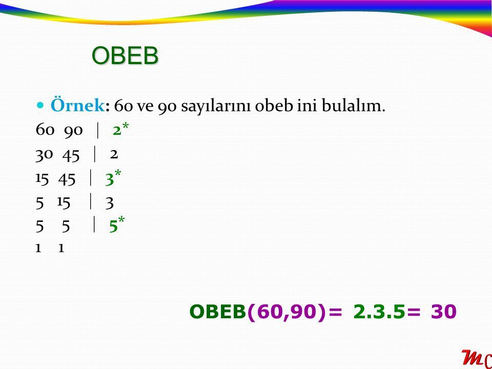 OBEB Örnek: 60 ve 90 sayılarını obeb ini bulalım. 60 90  2* 30 45  2. 15 45  3*