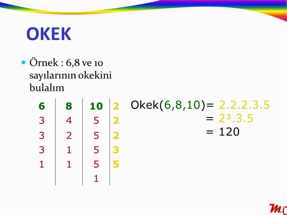 OKEK Örnek : 6,8 ve 10 sayılarının okekini bulalım. Okek(6,8,10)= 2.2.2.3.5. = 2³.3.5. = 120. 6.