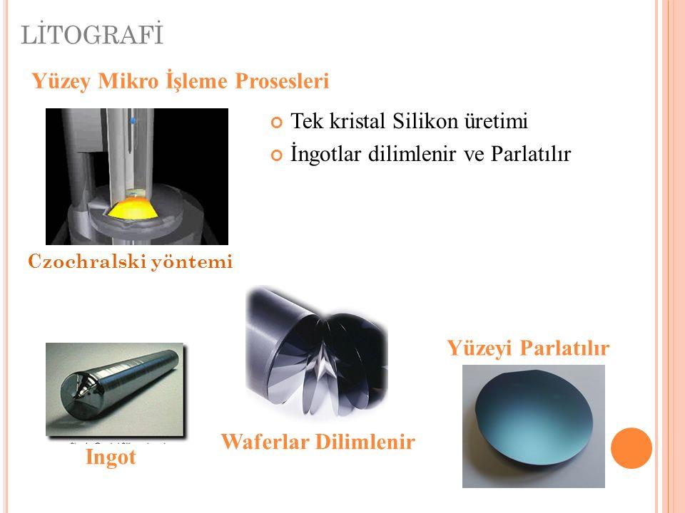 LİTOGRAFİ Yüzey Mikro İşleme Prosesleri Tek kristal Silikon üretimi